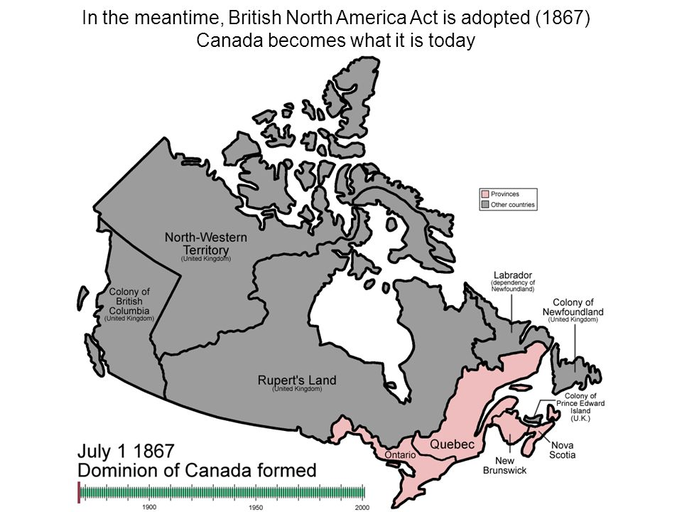 In the meantime, British North America Act is adopted (1867)