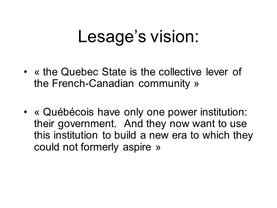 Lesage's vision: « the Quebec State is the collective lever of the French-Canadian community »