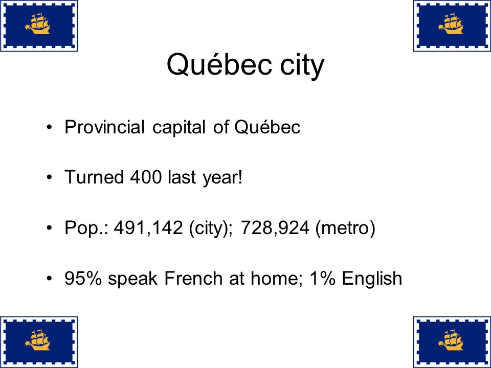 Québec city Provincial capital of Québec Turned 400 last year!
