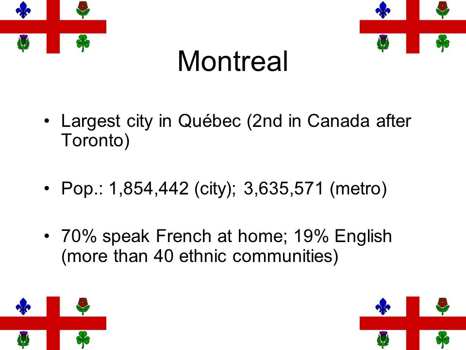 Montreal Largest city in Québec (2nd in Canada after Toronto)