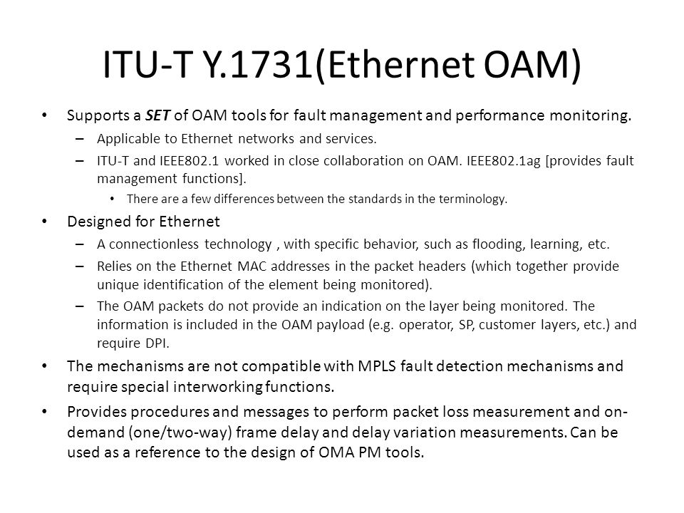 ITU-T Y.1731(Ethernet OAM) Supports a SET of OAM tools for fault management and performance monitoring.