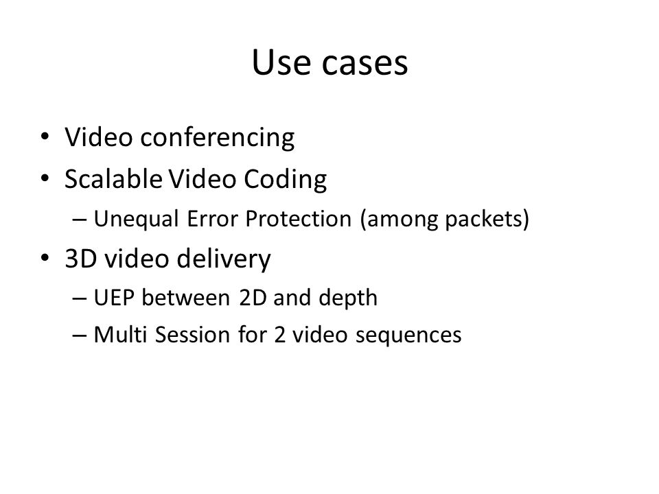 Use cases Video conferencing Scalable Video Coding 3D video delivery