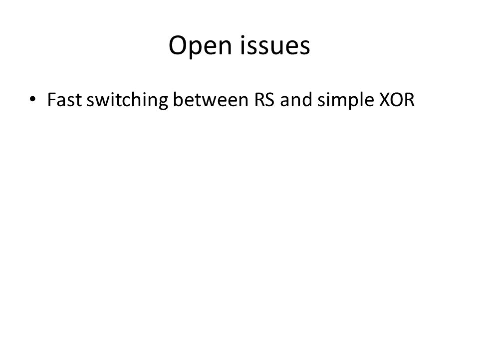 Open issues Fast switching between RS and simple XOR