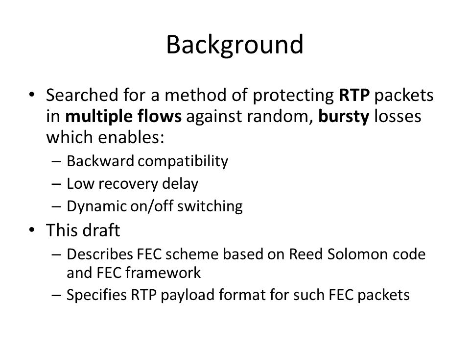 Background Searched for a method of protecting RTP packets in multiple flows against random, bursty losses which enables:
