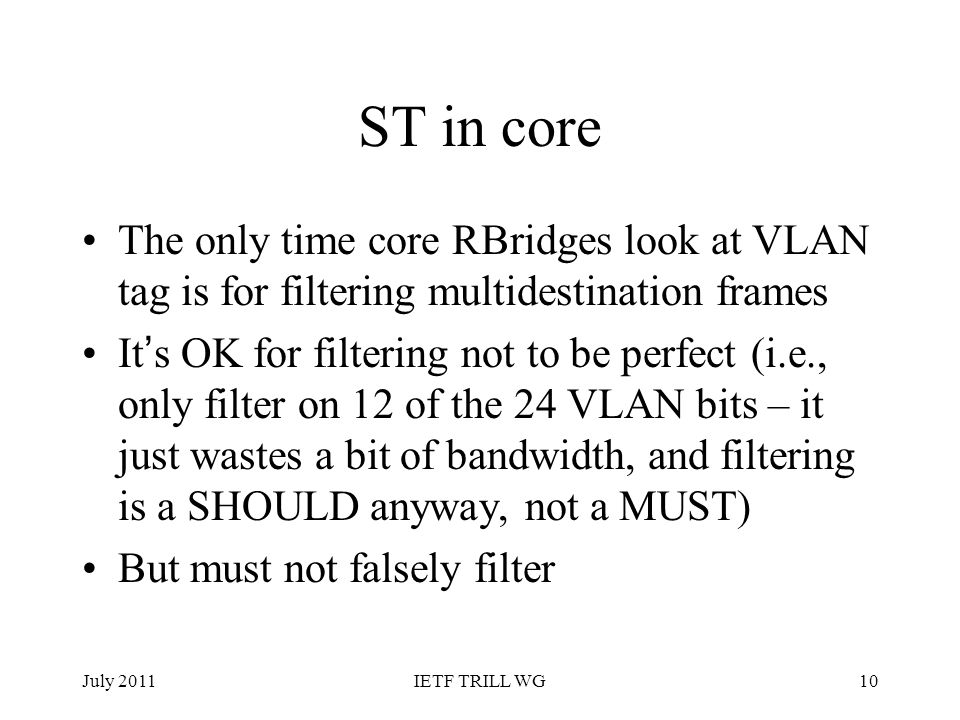 ST in core The only time core RBridges look at VLAN tag is for filtering multidestination frames.