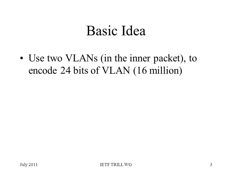 Basic IdeaUse two VLANs (in the inner packet), to encode 24 bits of VLAN (16 million) July 2011.