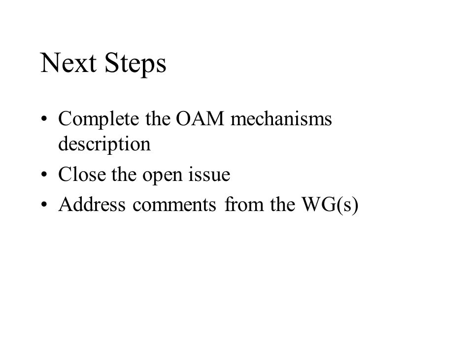 Next Steps Complete the OAM mechanisms description