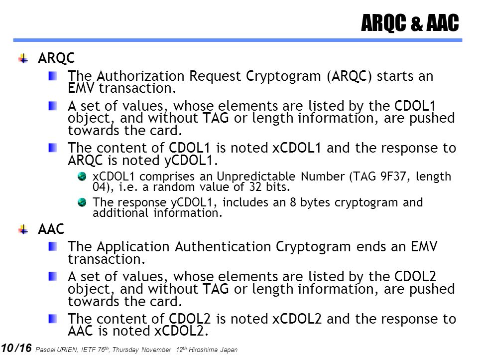 ARQC & AAC ARQC. The Authorization Request Cryptogram (ARQC) starts an EMV transaction.