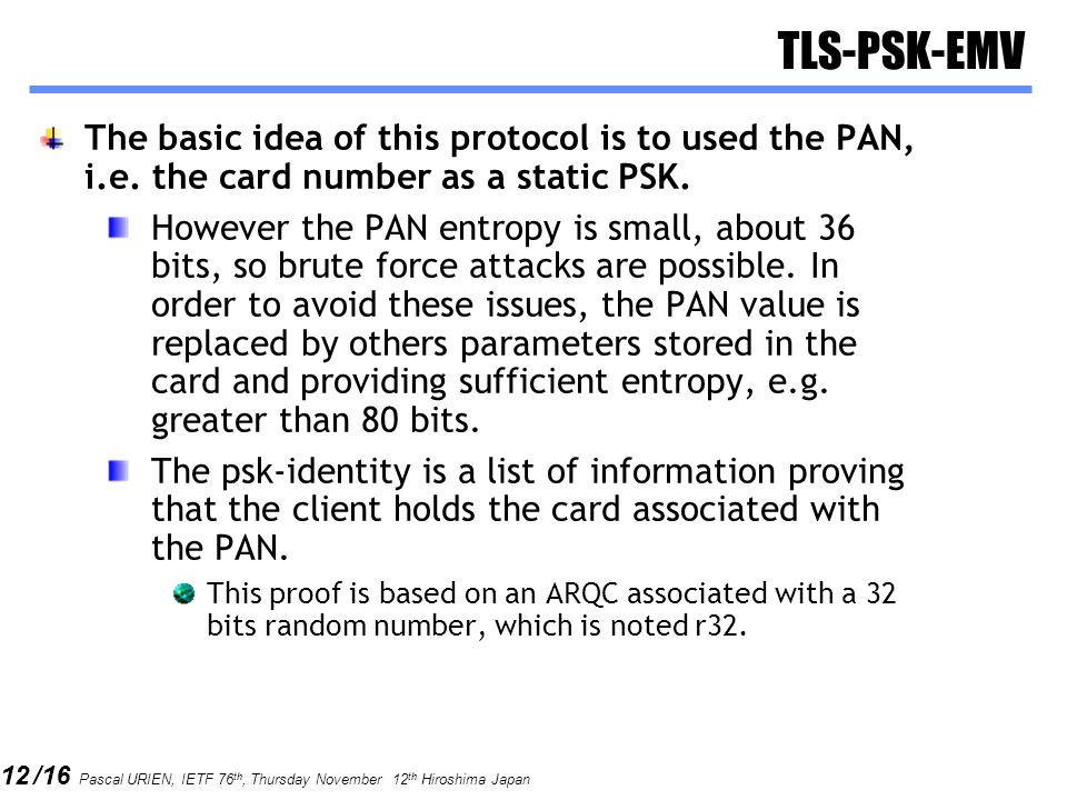 TLS-PSK-EMV The basic idea of this protocol is to used the PAN, i.e. the card number as a static PSK.