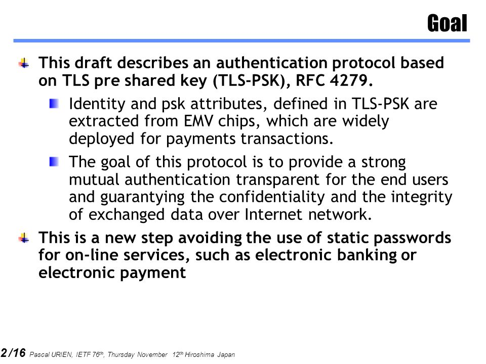 Goal This draft describes an authentication protocol based on TLS pre shared key (TLS-PSK), RFC 4279.
