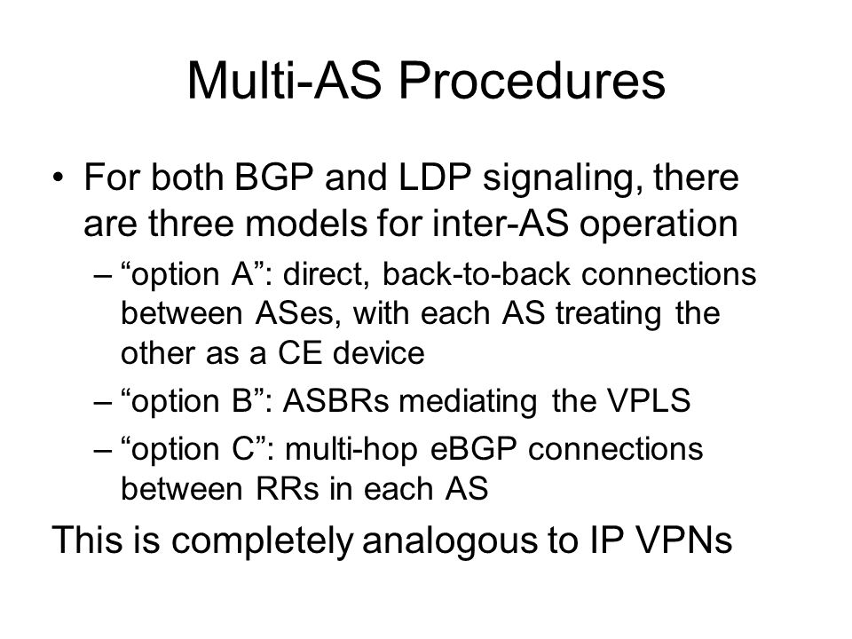 Multi-AS Procedures For both BGP and LDP signaling, there are three models for inter-AS operation.