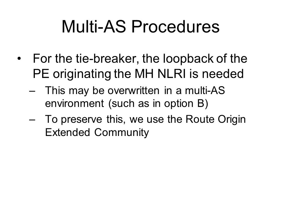Multi-AS Procedures For the tie-breaker, the loopback of the PE originating the MH NLRI is needed.