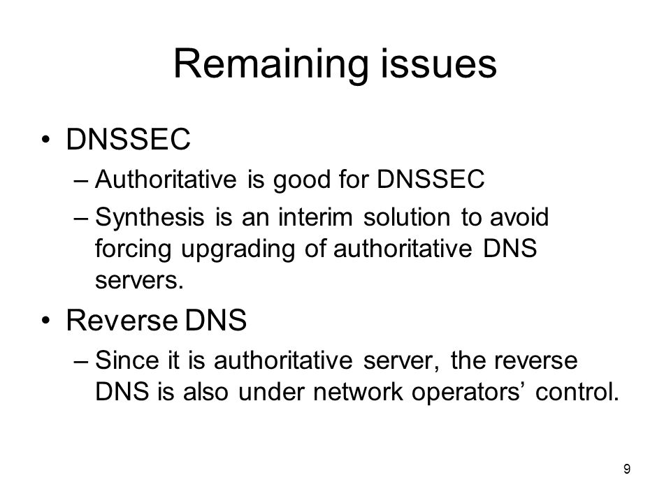 Remaining issues DNSSEC Reverse DNS Authoritative is good for DNSSEC
