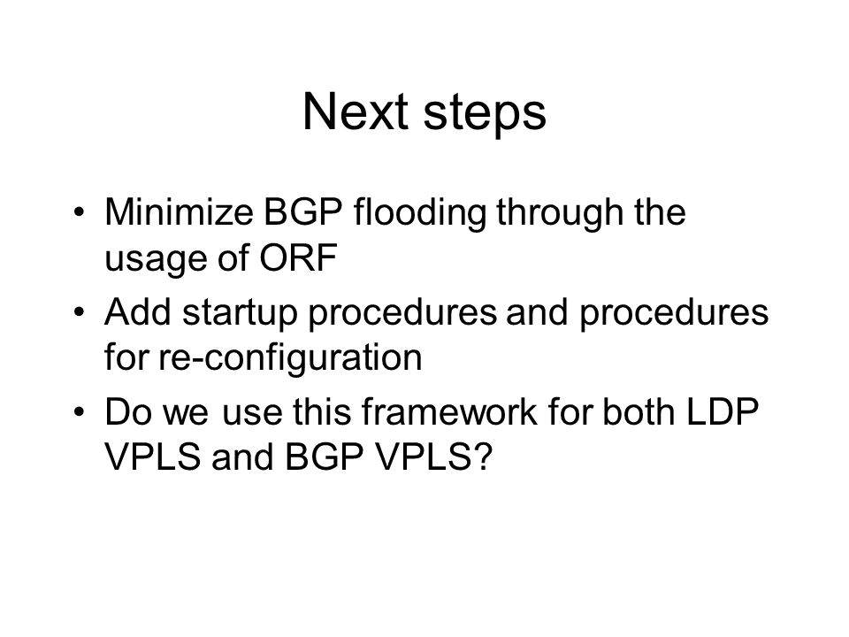 Next steps Minimize BGP flooding through the usage of ORF
