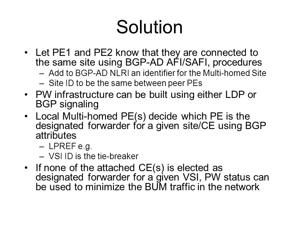 Solution Let PE1 and PE2 know that they are connected to the same site using BGP-AD AFI/SAFI, procedures.