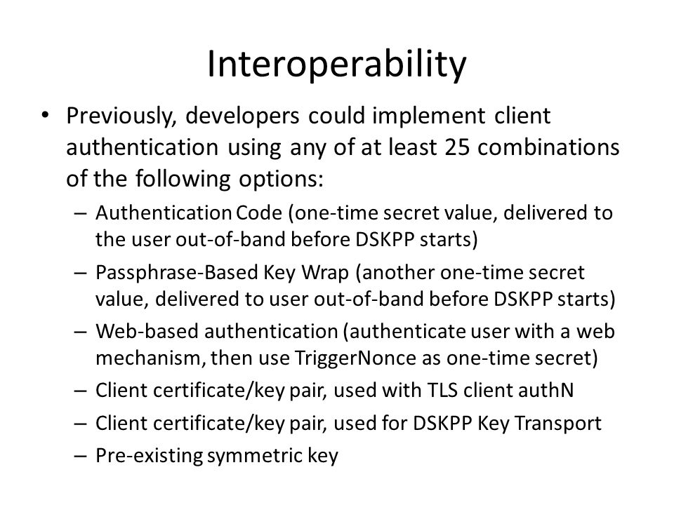 Interoperability Previously, developers could implement client authentication using any of at least 25 combinations of the following options: