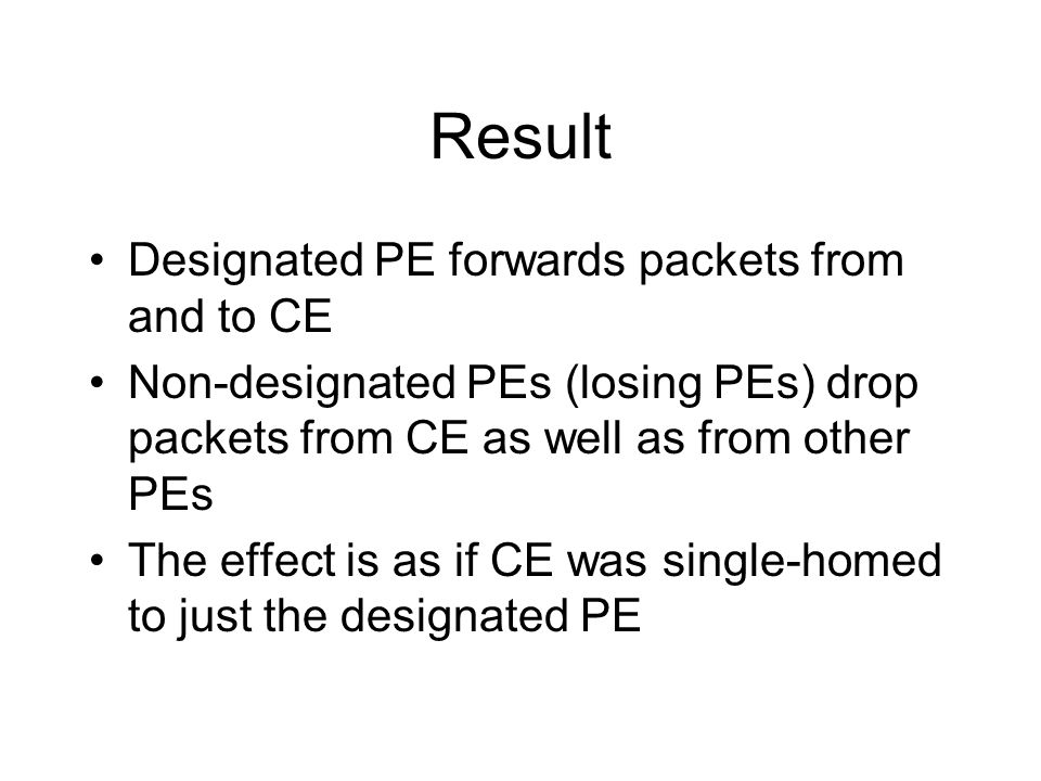 Result Designated PE forwards packets from and to CE