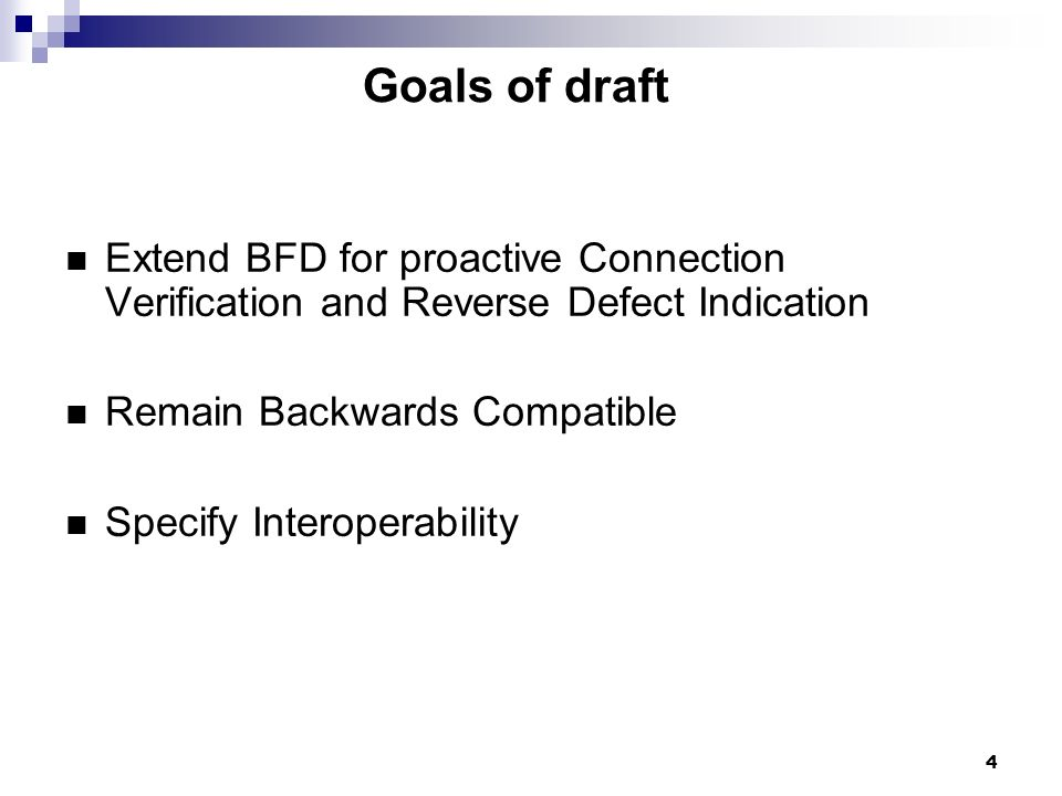 Goals of draft Extend BFD for proactive Connection Verification and Reverse Defect Indication. Remain Backwards Compatible.