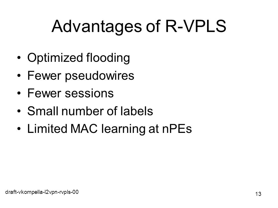 Advantages of R-VPLS Optimized flooding Fewer pseudowires