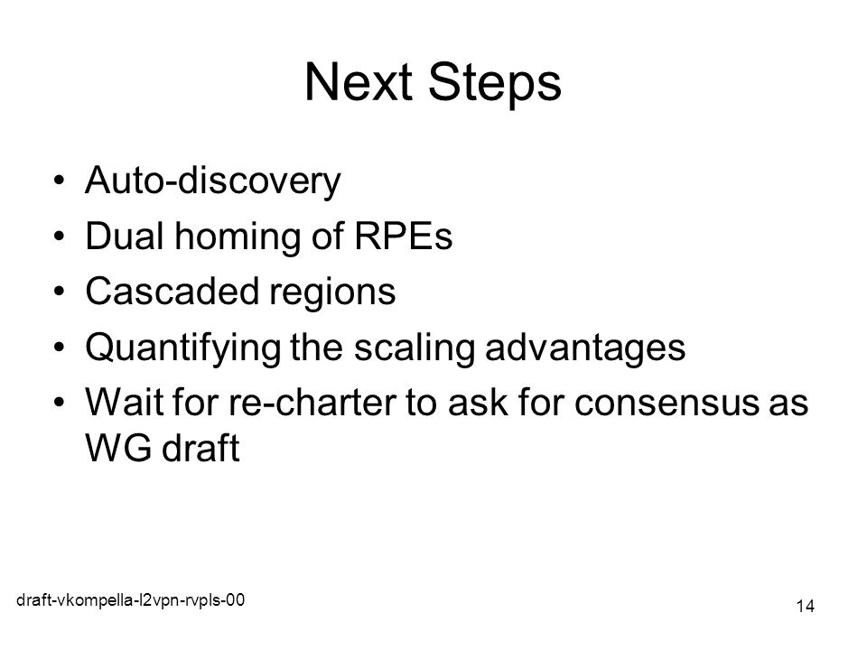 Next Steps Auto-discovery Dual homing of RPEs Cascaded regions