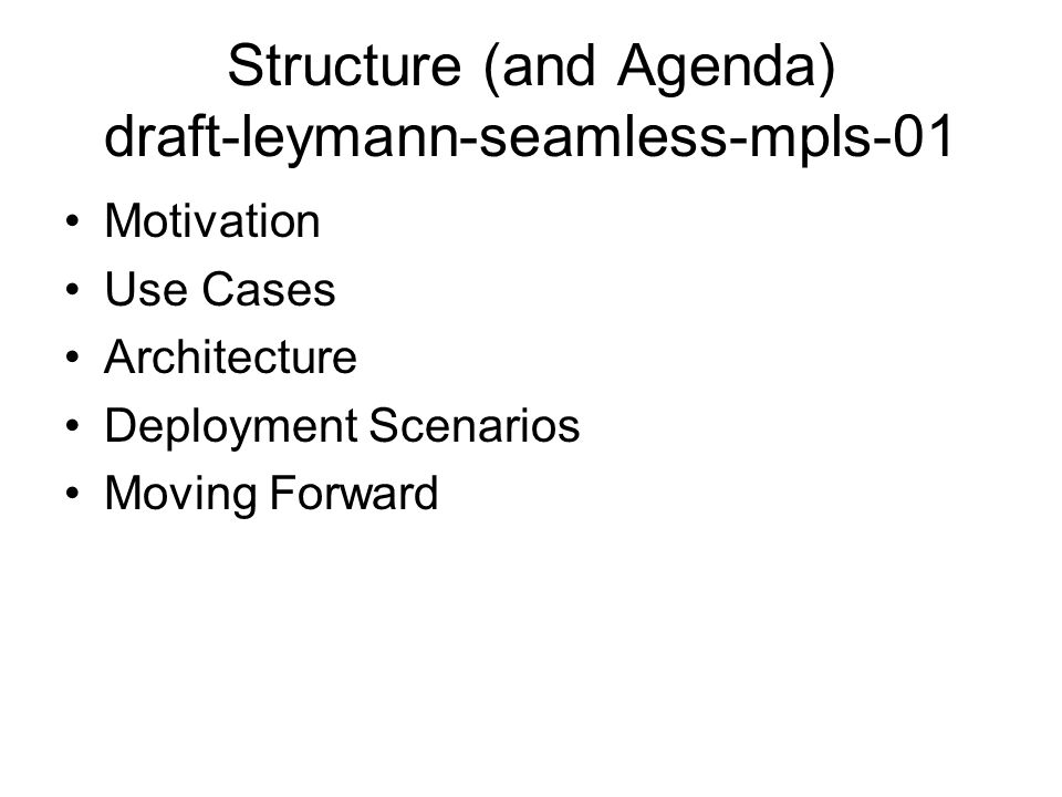 Structure (and Agenda) draft-leymann-seamless-mpls-01