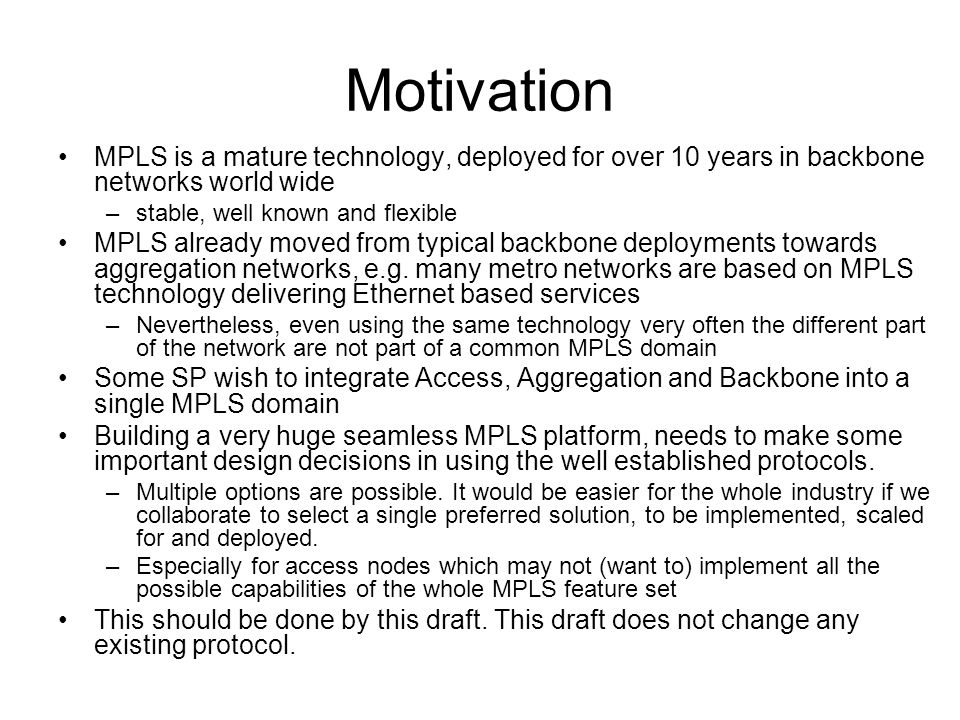 Motivation MPLS is a mature technology, deployed for over 10 years in backbone networks world wide.
