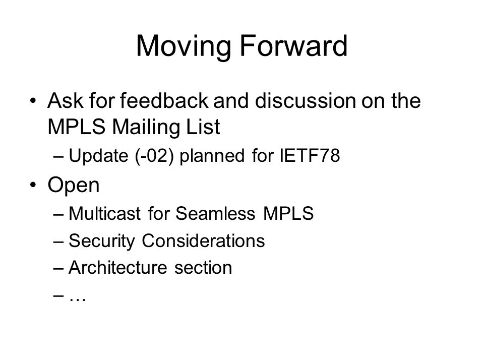 Moving Forward Ask for feedback and discussion on the MPLS Mailing List. Update (-02) planned for IETF78.
