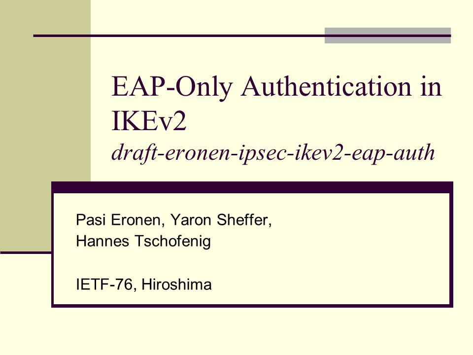 EAP-Only Authentication in IKEv2 draft-eronen-ipsec-ikev2-eap-auth