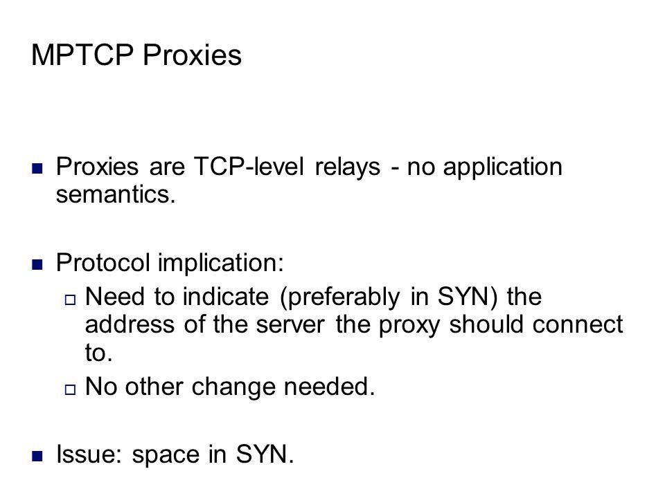 MPTCP Proxies Proxies are TCP-level relays - no application semantics.
