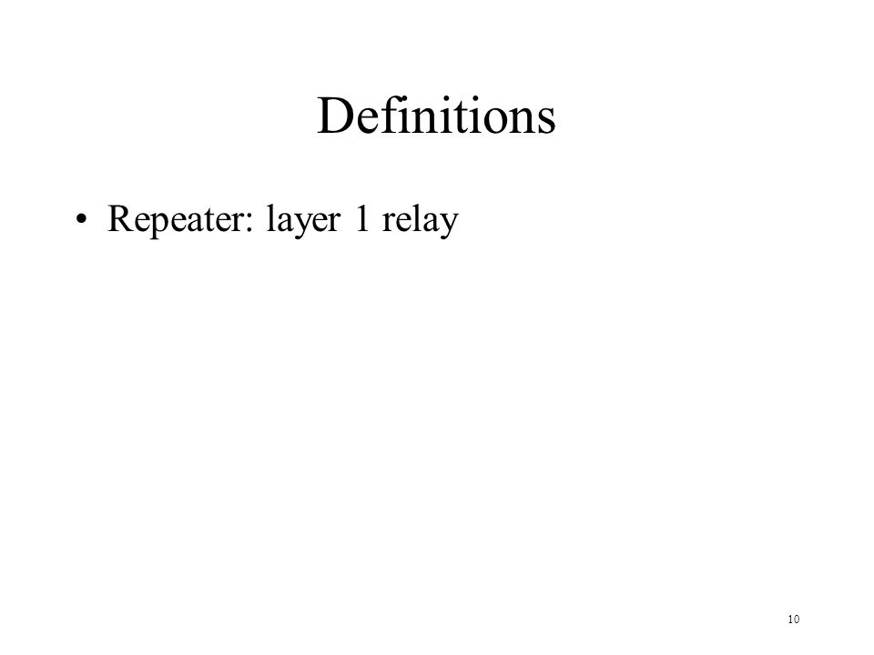Definitions Repeater: layer 1 relay