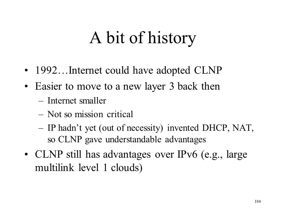 A bit of history 1992…Internet could have adopted CLNP