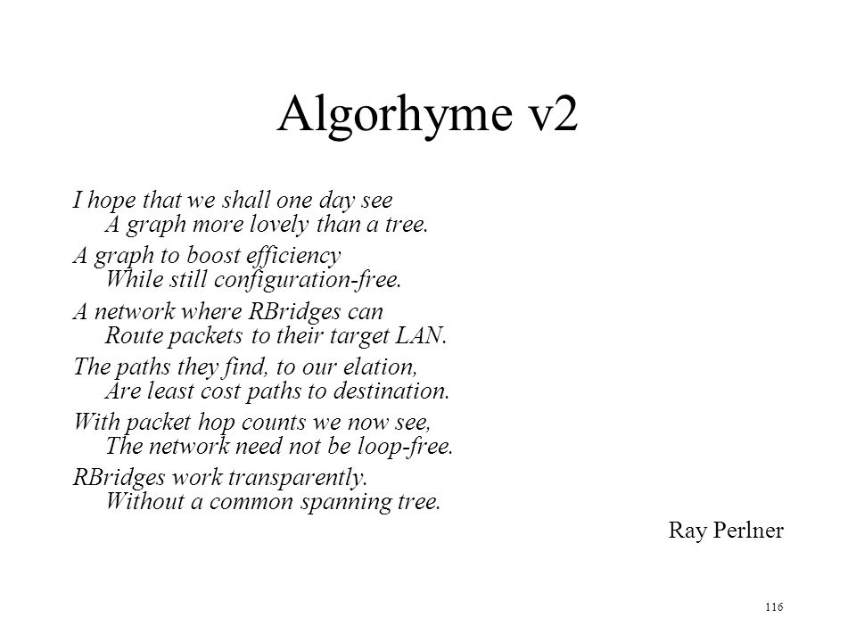 Algorhyme v2 I hope that we shall one day see A graph more lovely than a tree. A graph to boost efficiency While still configuration-free.