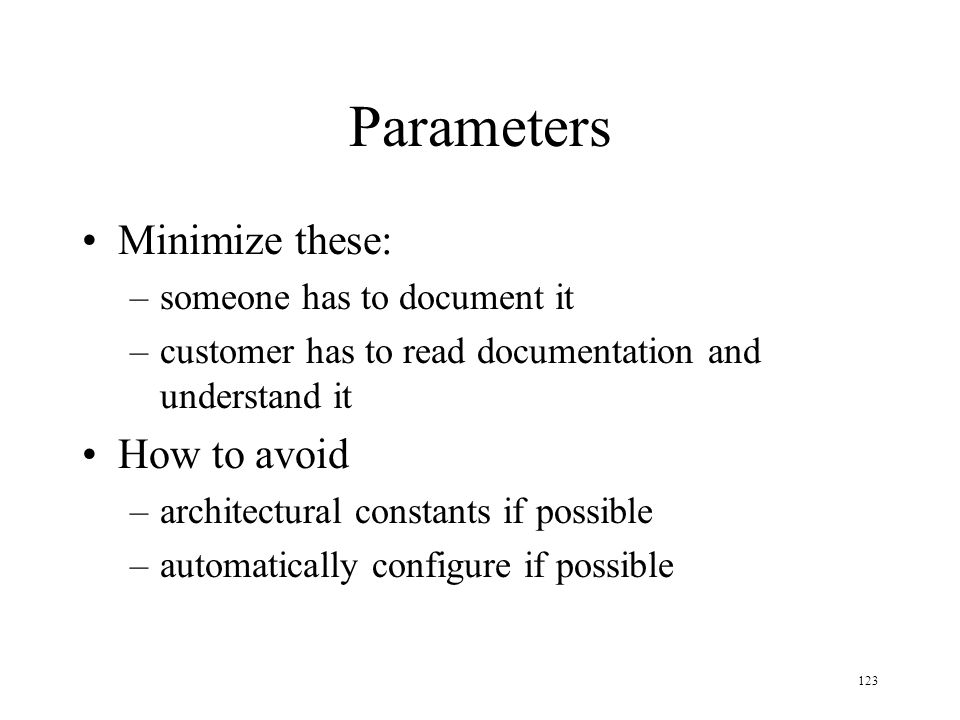 Parameters Minimize these: How to avoid someone has to document it