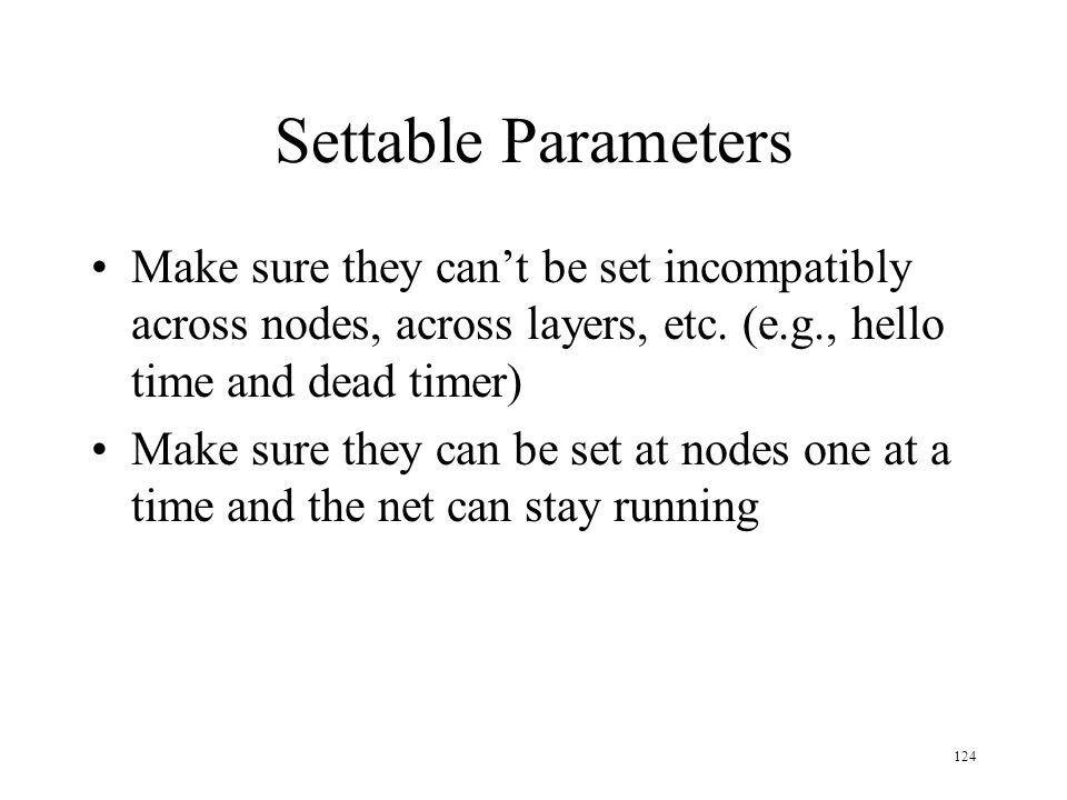 Settable Parameters Make sure they can't be set incompatibly across nodes, across layers, etc. (e.g., hello time and dead timer)