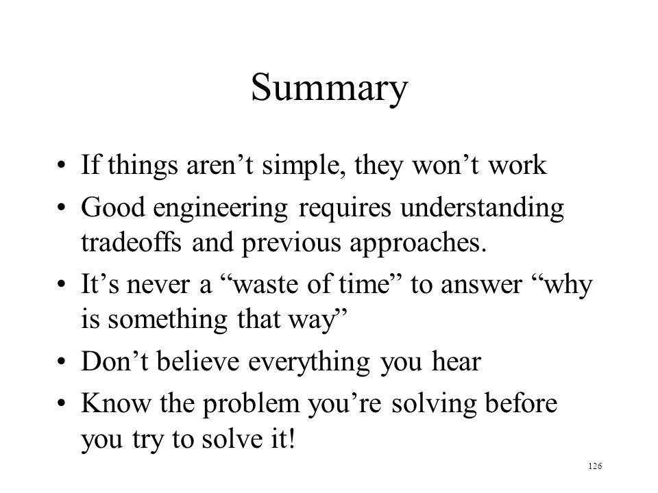 Summary If things aren't simple, they won't work
