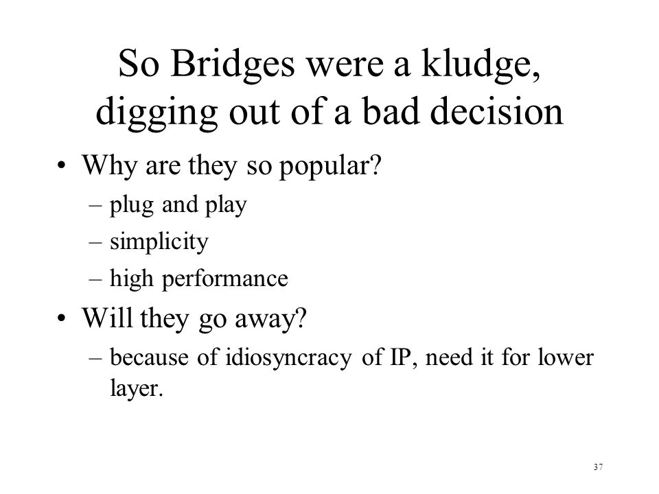 So Bridges were a kludge, digging out of a bad decision