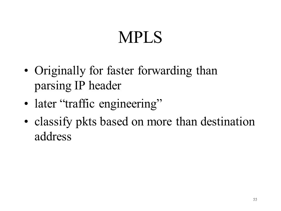 MPLS Originally for faster forwarding than parsing IP header