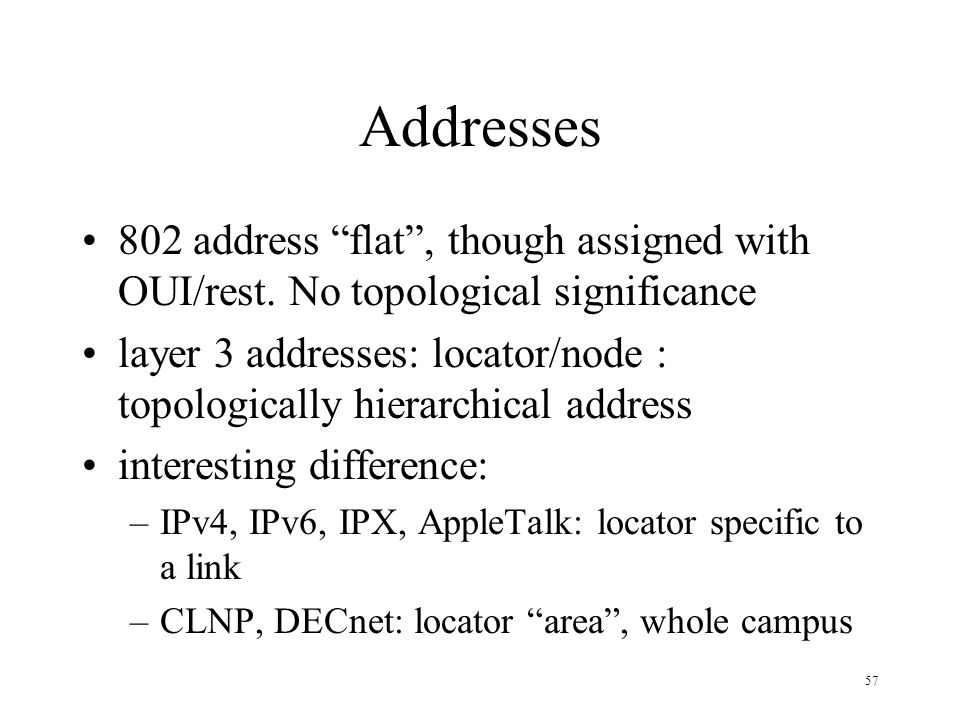 Addresses 802 address flat , though assigned with OUI/rest. No topological significance.