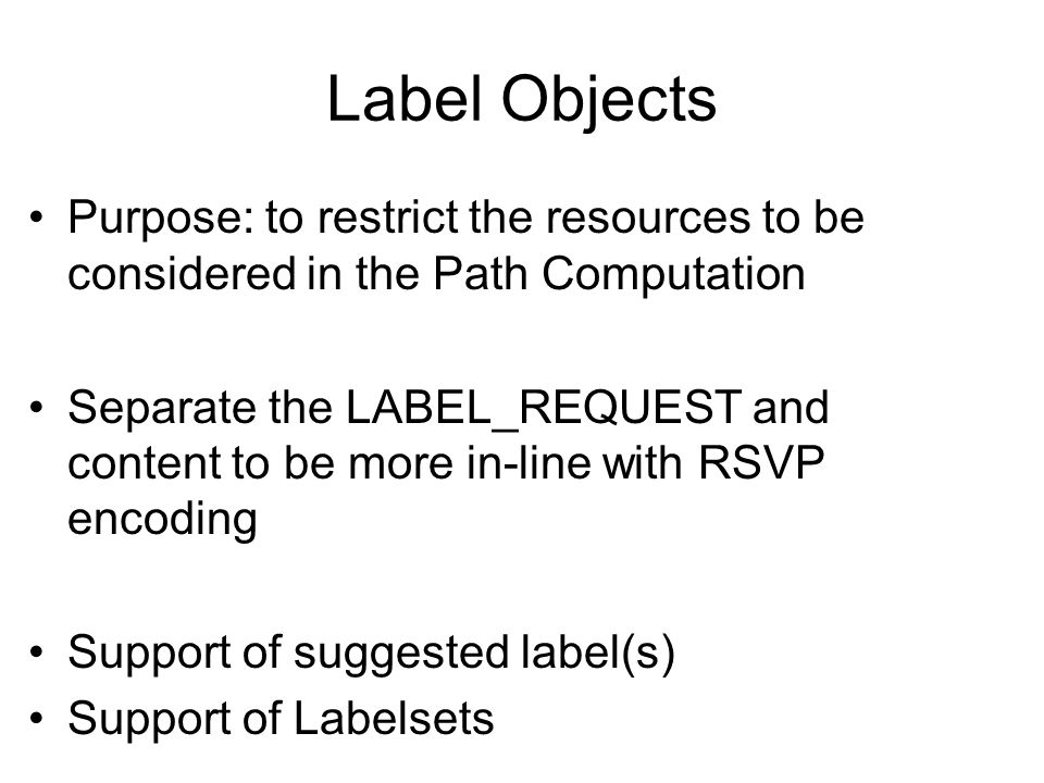 Label Objects Purpose: to restrict the resources to be considered in the Path Computation.