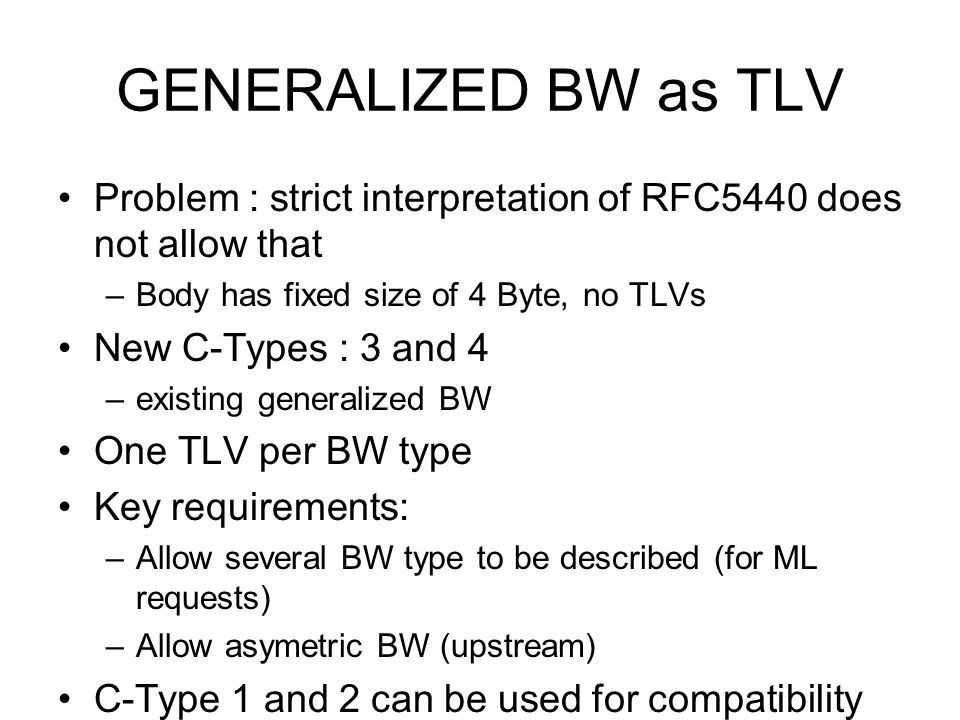 GENERALIZED BW as TLV Problem : strict interpretation of RFC5440 does not allow that. Body has fixed size of 4 Byte, no TLVs.