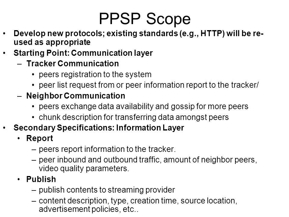 PPSP Scope Develop new protocols; existing standards (e.g., HTTP) will be re- used as appropriate. Starting Point: Communication layer.