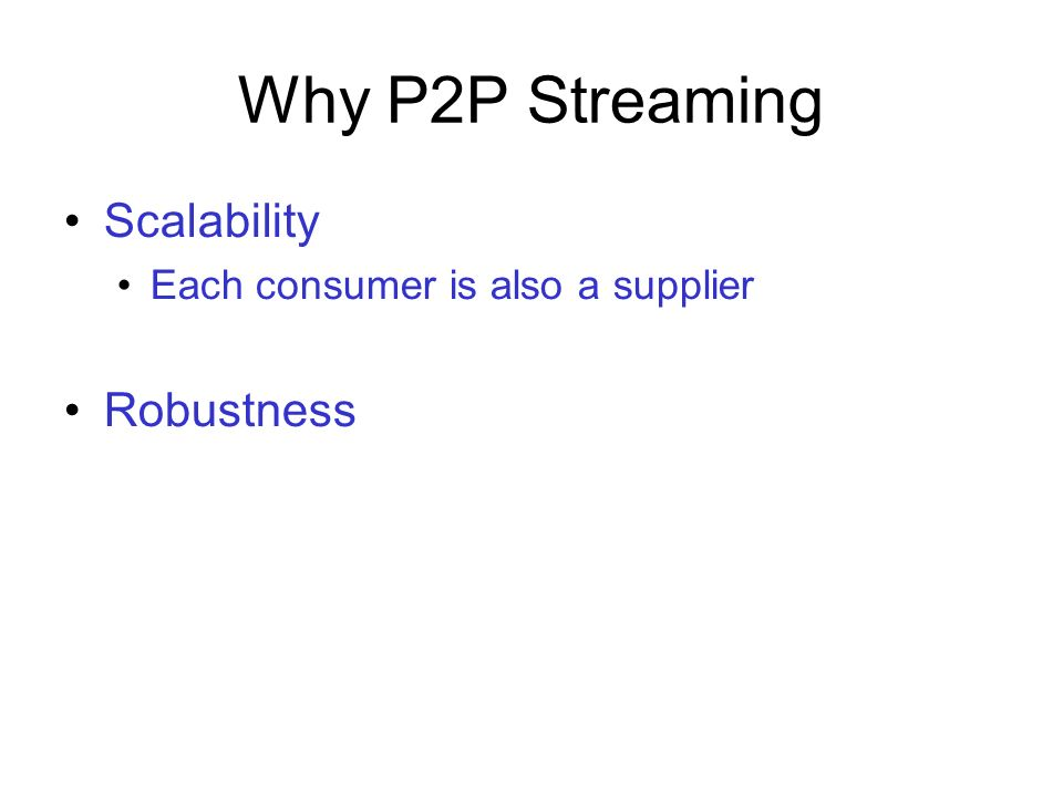Why P2P Streaming Scalability Robustness