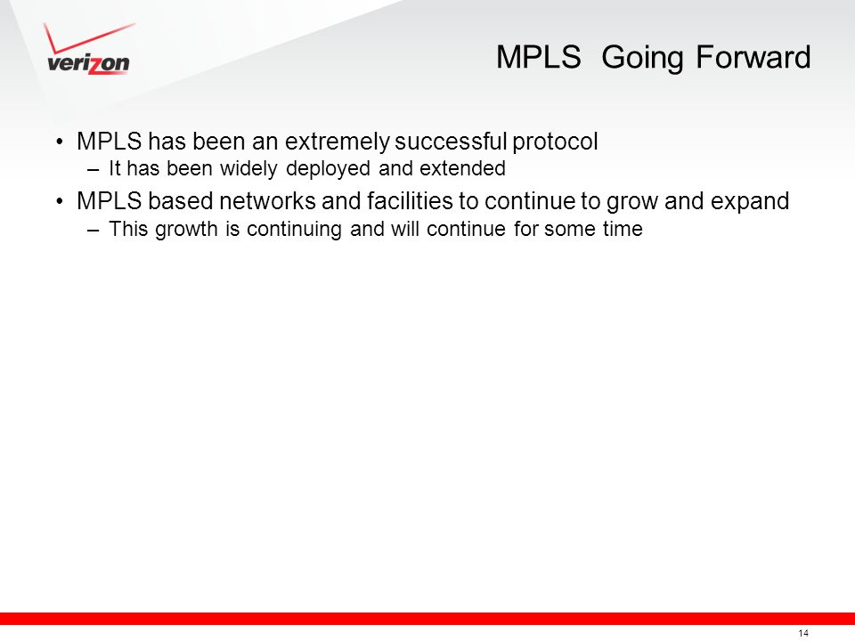 MPLS Going Forward MPLS has been an extremely successful protocol