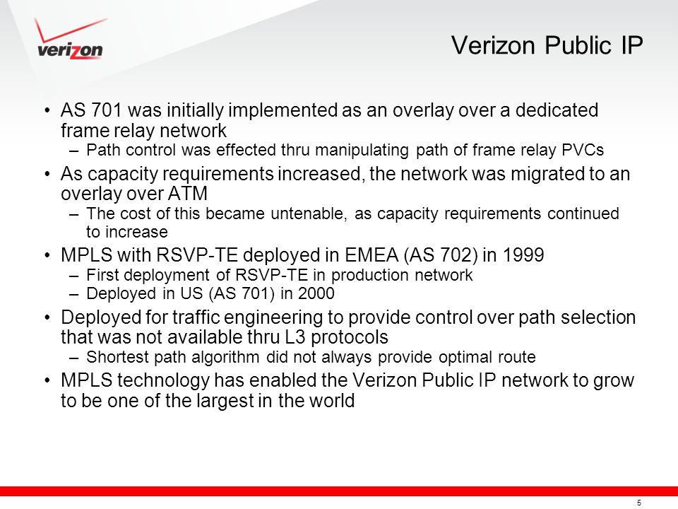 Verizon Public IP AS 701 was initially implemented as an overlay over a dedicated frame relay network.