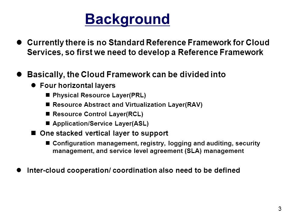 Background Currently there is no Standard Reference Framework for Cloud Services, so first we need to develop a Reference Framework.
