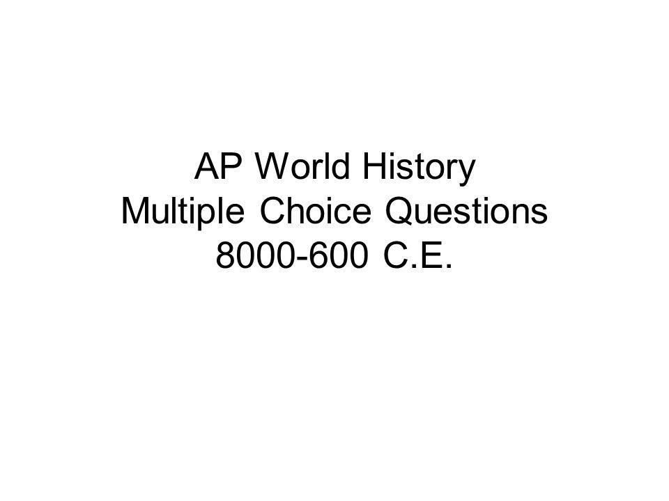 AP World History Multiple Choice Questions 8000-600 C.E.