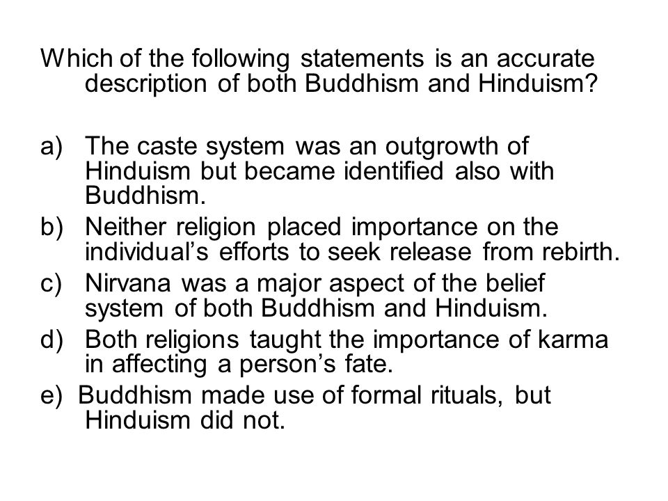 Which of the following statements is an accurate description of both Buddhism and Hinduism