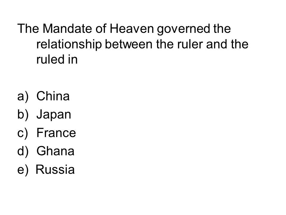 The Mandate of Heaven governed the relationship between the ruler and the ruled in