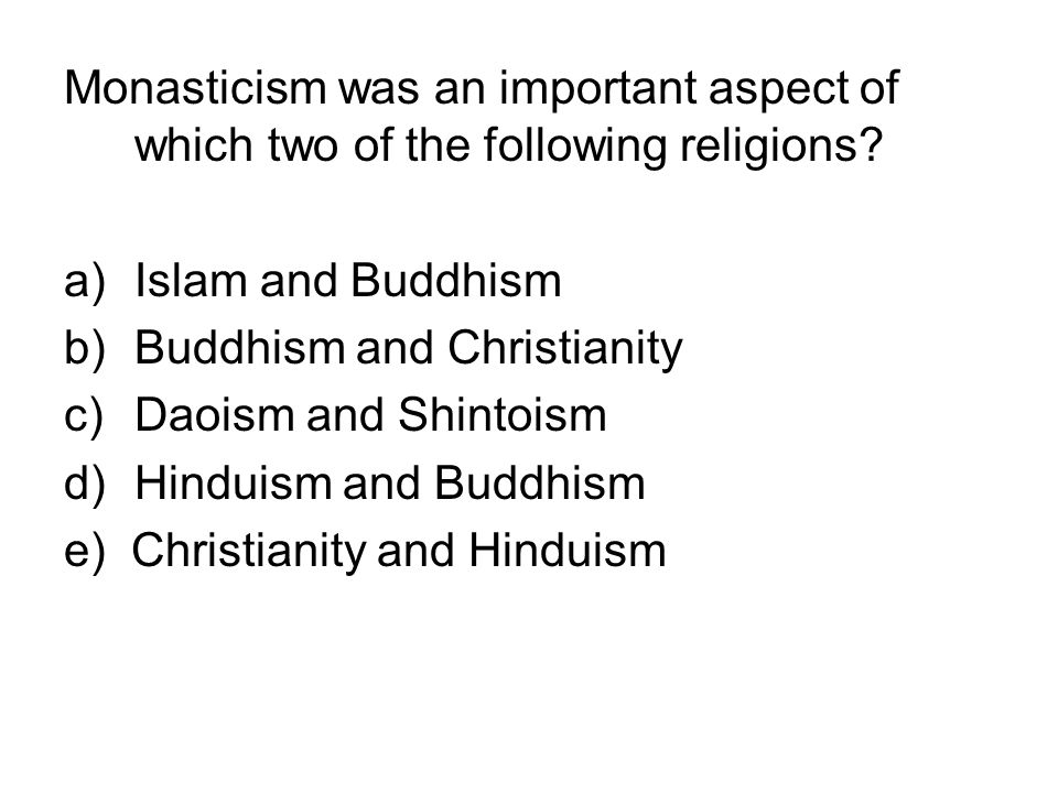 Monasticism was an important aspect of which two of the following religions