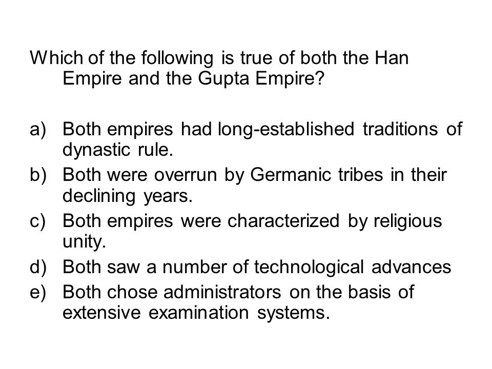 Which of the following is true of both the Han Empire and the Gupta Empire